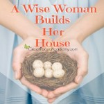 A Wise Woman Builds her House Devotional by Renée at Great Peace