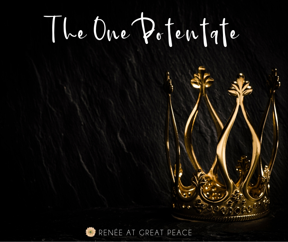The One Potentate | Renee at Great Peace #Biblestudy #devotional #Christian