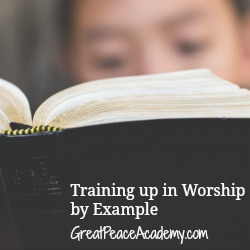 Training Up In Worship… by Example