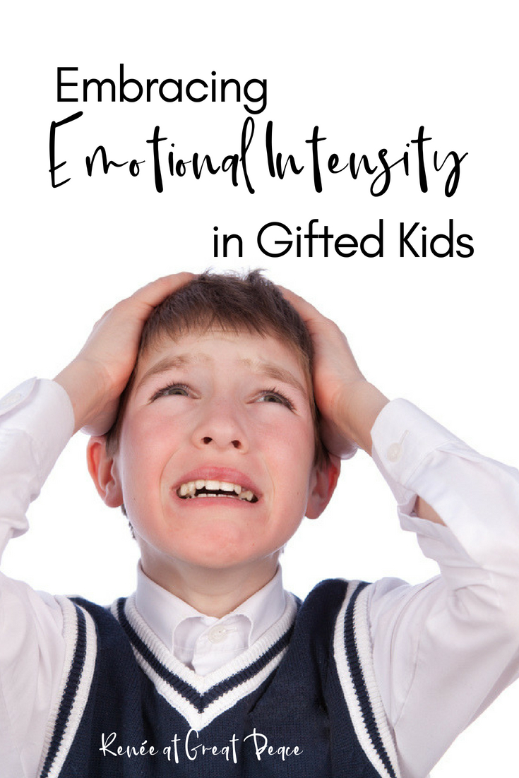 Learn how to embrace Emotional Intensity in your Gifted Child | @ReneeGreatPeace 