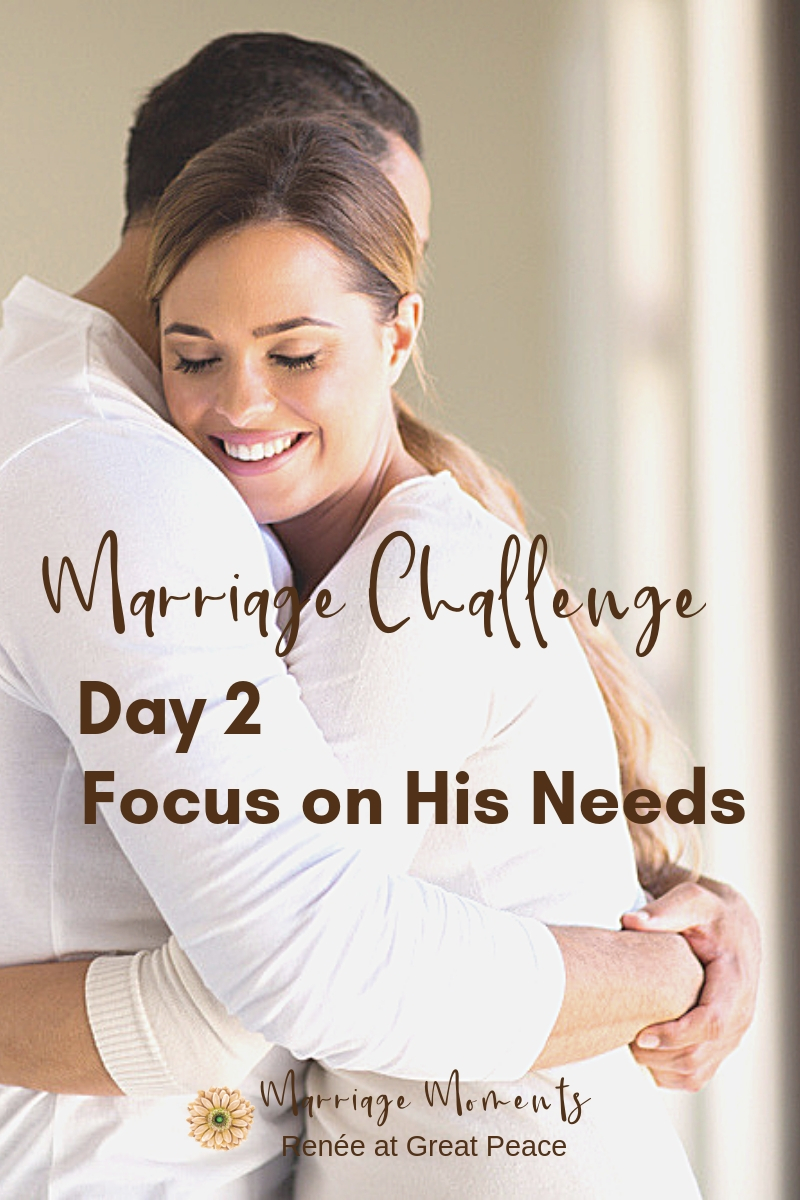 Marriage Challenge Day 2 - Focus on His Needs | Renée at Great Peace 