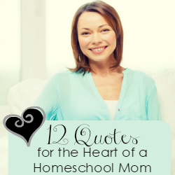 12 Homeschool Quotes for the Heart of a Homeschool Mom | GreatPeaceAcademy.com