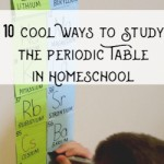 10 Cool Ways to Study the Periodic Table in Homeschool