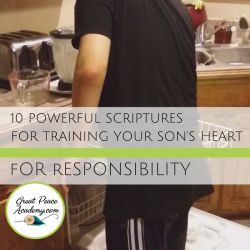 10 Powerful Scriptures for Training your Son's Heart for Responsibility | GreatPeaceAcademy.com #ihsnet