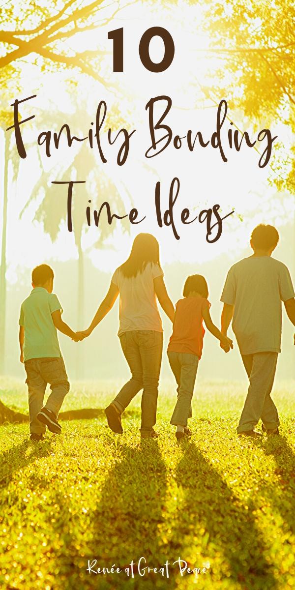 10 Family Bonding Time Ideas | ReneeatGreatPeace.com #family #familybonding #familytime