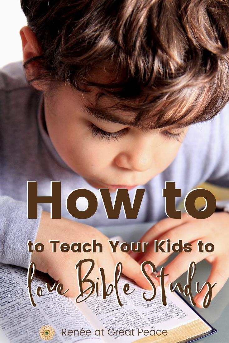 5 Tips for How to Teach your Kids to Love Bible Study | Renée at Great Peace #biblestudy #homeschool #bible #christians #ihsnet