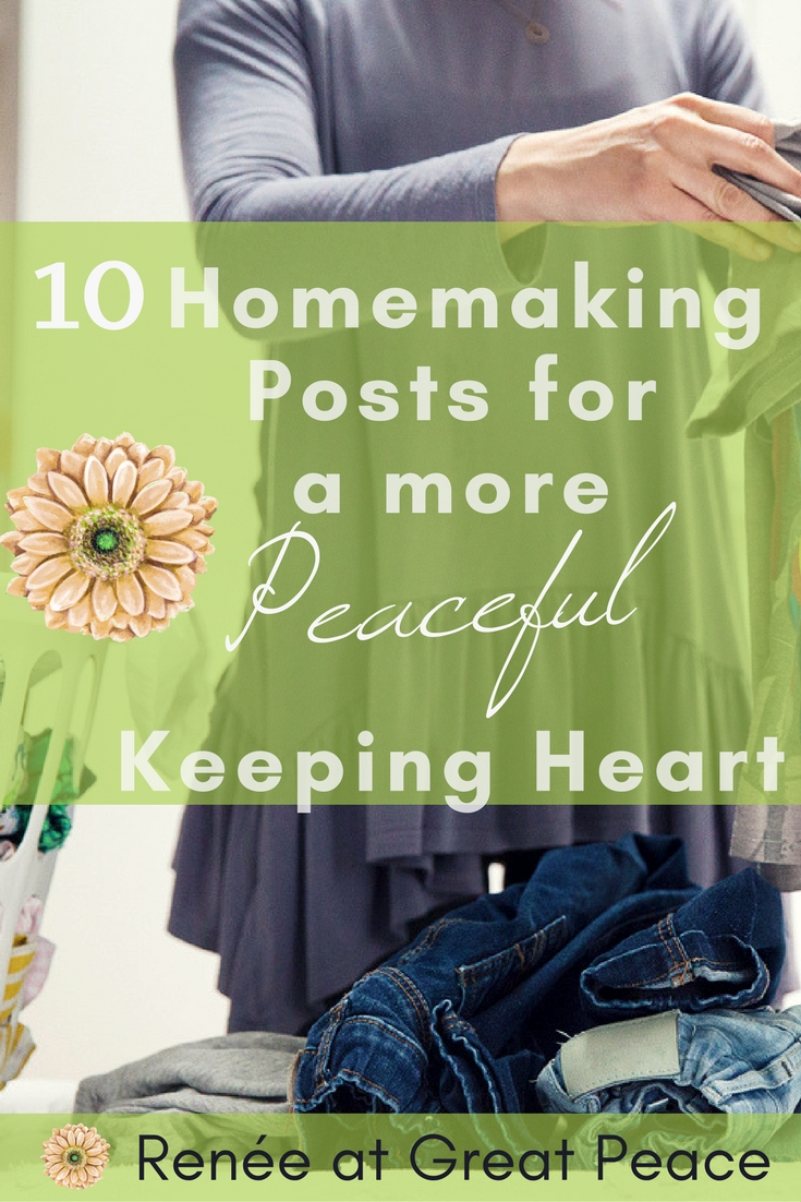 Guarding the heart against discontent as a homemaker doesn't have to be difficult w/ 10 Homemaking Posts for a more Peaceful Keeping Heart