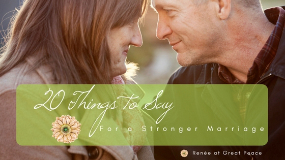 20 Things to Say for a Stronger Marriage | Renée at Great Peace