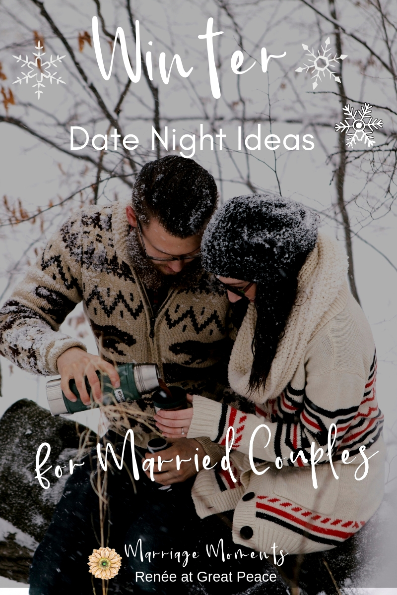 Winter Date Night Ideas for Married Couples | Renée at Great Peace #MarriageMoments #marriage #marriedcouples #wives
