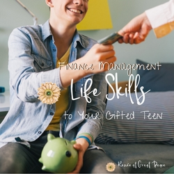 Teaching Finance Management Life Skills to Your Gifted Teen