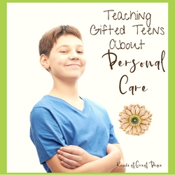 Teaching Personal Care Life Skills to Gifted Teens | Renée at Great Peace #ihsnet #gifted