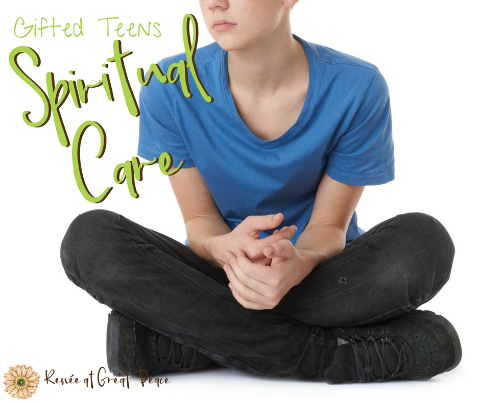 Teaching Personal Spiritual Care Life Skills to Gifted Teens | Renée at Great Peace #ihsnet #gifted