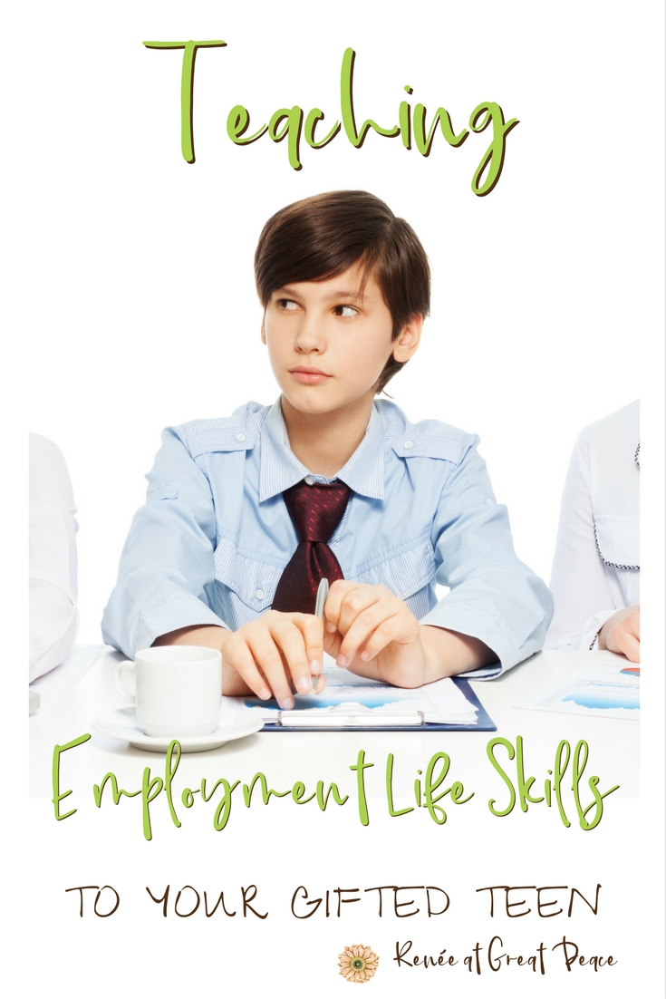 Teaching Employment Life Skills to Your Gifted Teen  via Renée at Great Peace