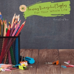 Amazing Homeschool Supplies for your Whole Life