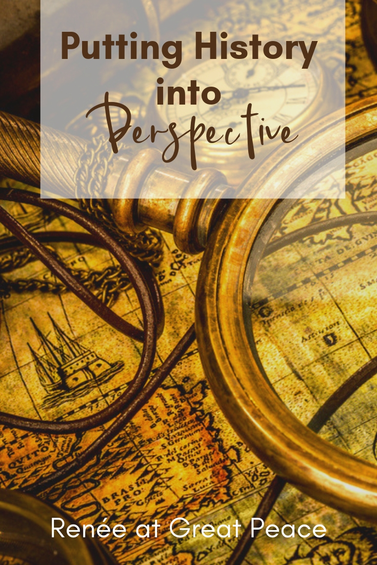 Putting History into Perspective | Renée at Great Peace #homeschool #history #ihsnet