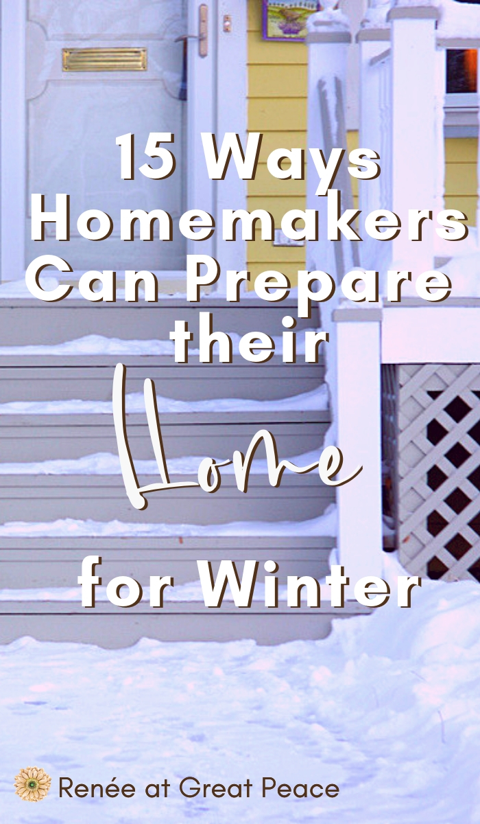 15 Ways Homemakers Can Prepare Their Homes for Winter | Renée at Great Peace #homemaker #home #managehousehold #keeper