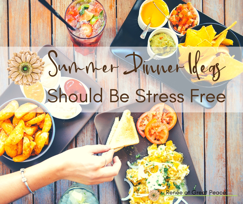 Summer Dinner Ideas should be stress free | Renée at Great Peace #mealplanning #dinnerideas #familydinnerideas #dinner