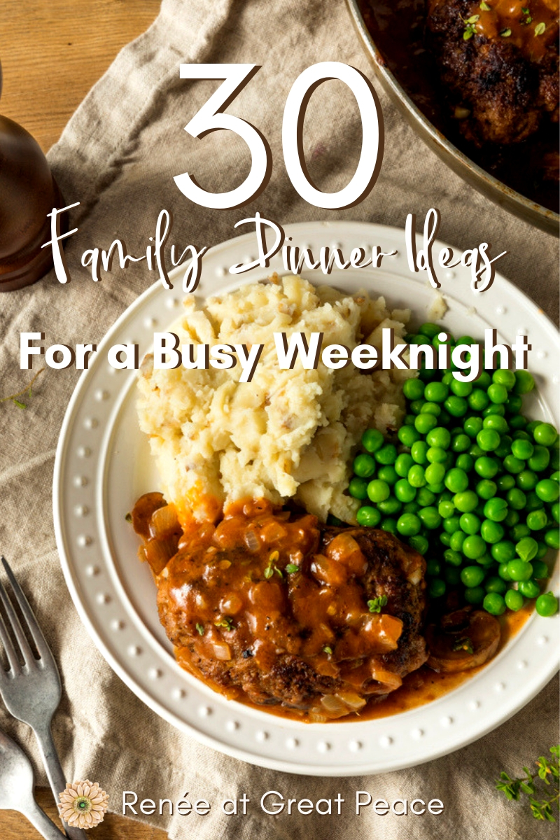 30 Family Dinner Ideas for a Busy Weeknight | Renée at Great Peace 