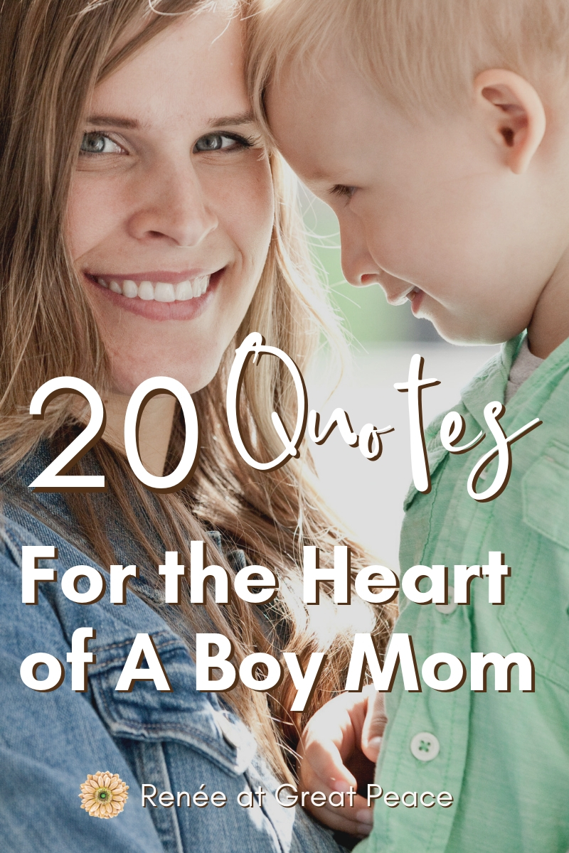 20 Quotes for the Heart of a Boy Mom | Renée at Great Peace #boymom #moms #quotes #momquotes #boymomquotes #homeschoolmoms #ihsnet
