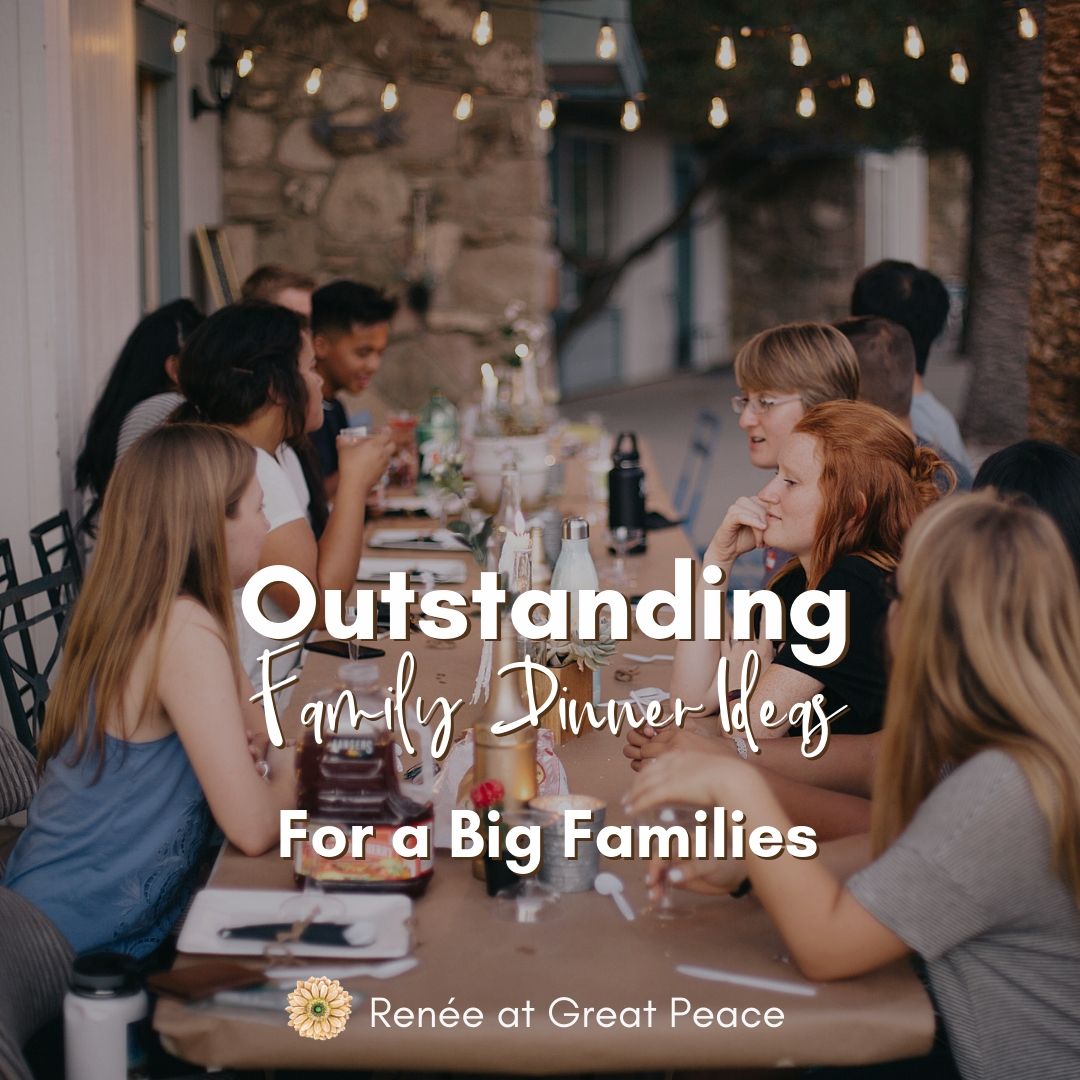Best Dinner Ideas for Big Families - Renée at Great Peace