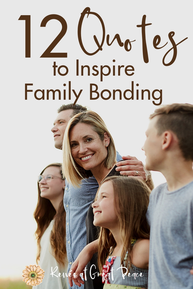 Family Bonding Quotes to Inspire Your Family | Renée at ...
