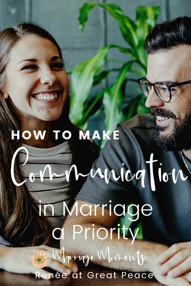 How to Make Communication in Marriage a Priority | Renée at Great Peace #marriage #marriagemoments #Christianmarriage #communication #wives #wifey #husbands