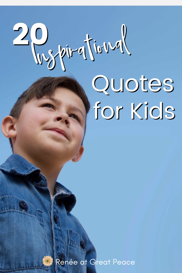 20 Inspirational Quotes for Kids | Renee at Great Peace #family #kids #quotes #quotesforkids #parents #moms #teachers #inspiringquotes #ihsnet