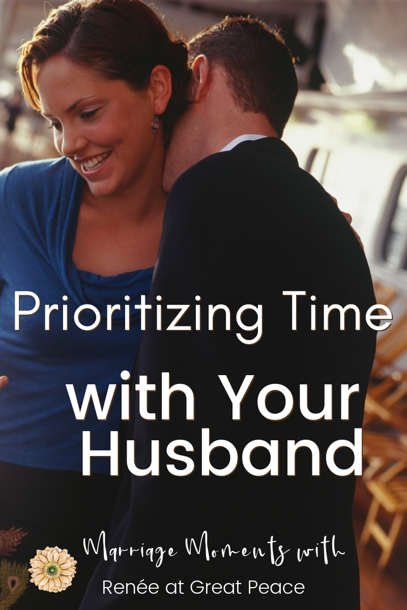 Prioritizing Time with Your Husband | Get 5 Tips for How to Start Prioritizing time with your husband even during a busy time. | Renee at Great Peace #marriagemoments #marriage #marriageadvice #learnhowtobemarried