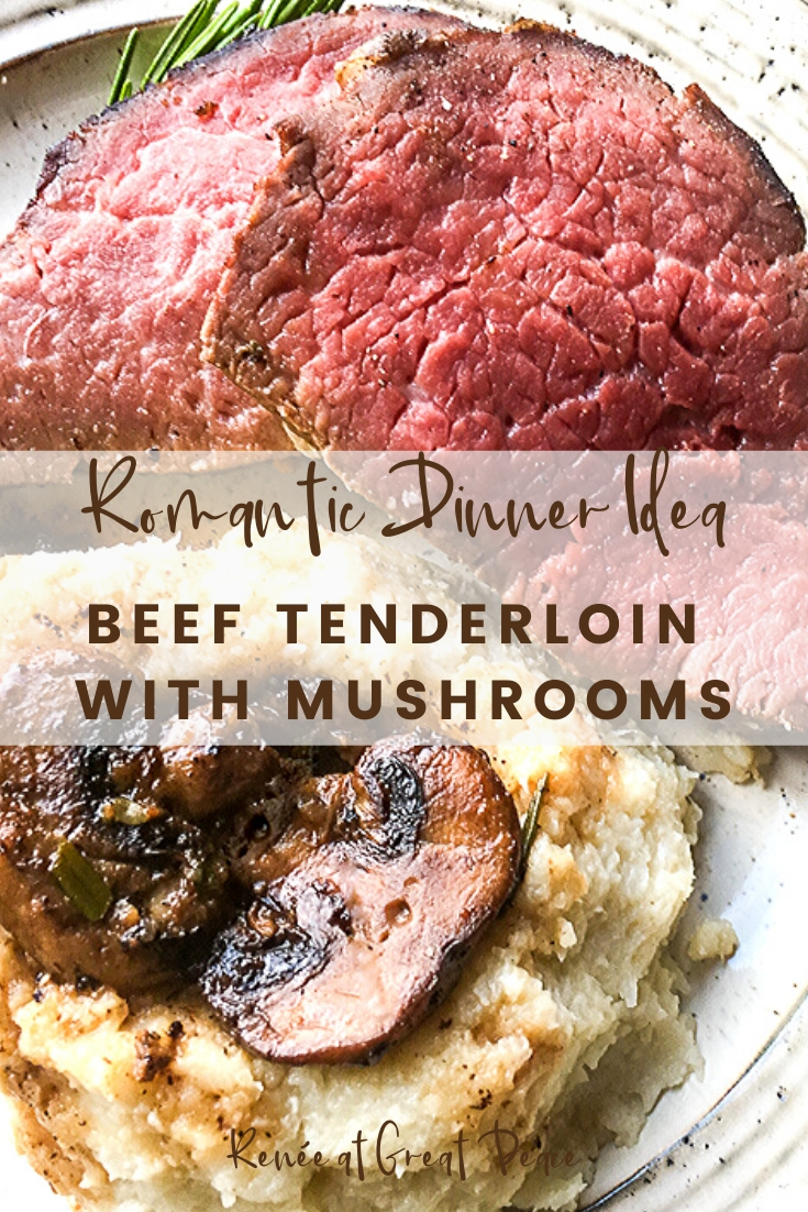 Romantic Dinner Idea: Beef Tenderloin with Mushrooms | Renee at Great Peace #romaticdinner #datenights #marriage #marriagemoments #dinnerideas