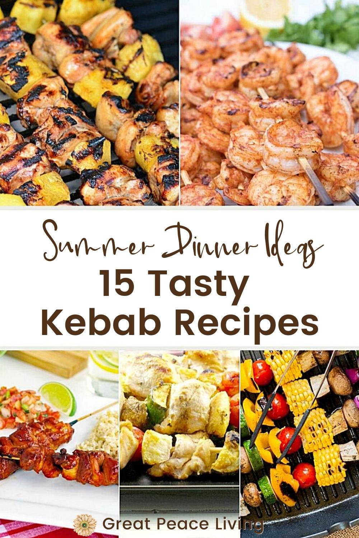 15 Tasty Kebab Recipes - Summer Dinner Ideas |  Great Peace Living #mealplanning #dinnerideas #summerdinnerideas #kebabs #kabobs #recipeideas #familydinnerideas