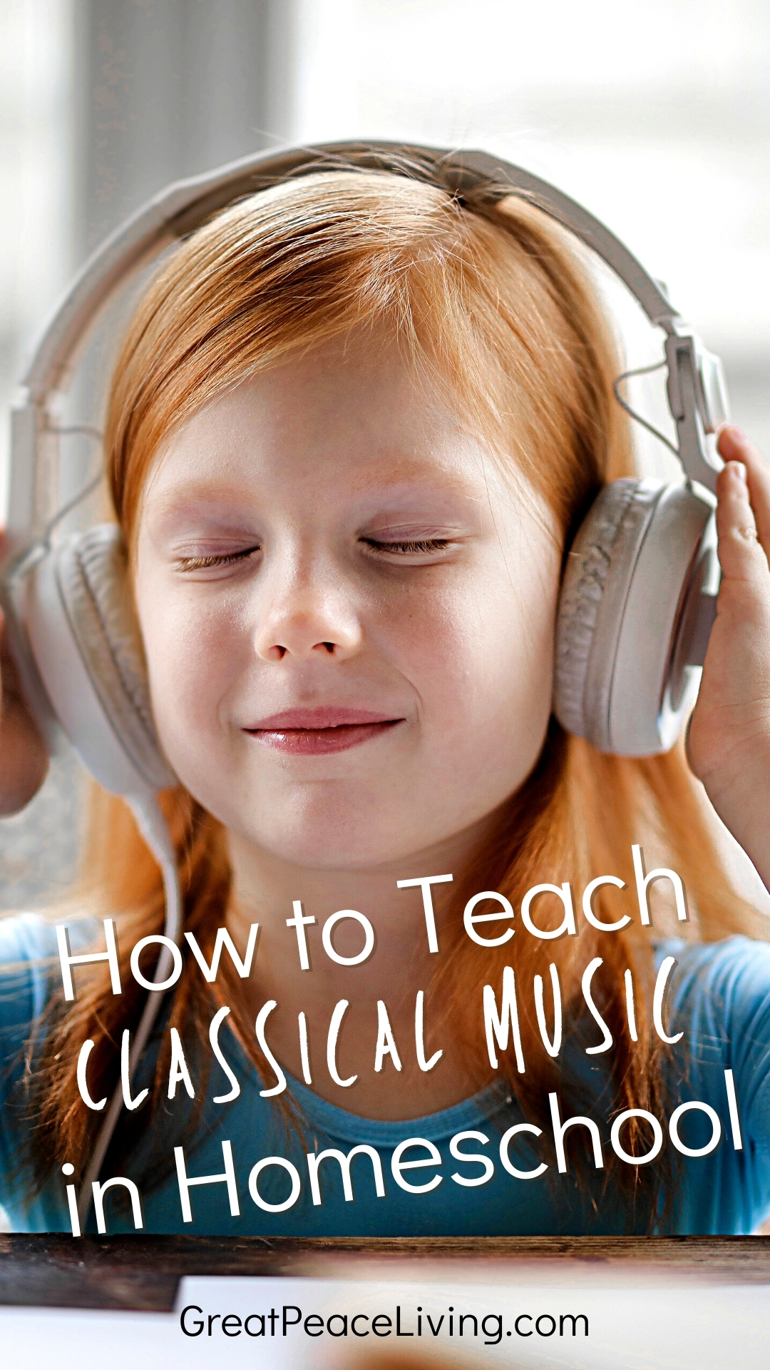 Young Girl listening to classical music with text that reads, How to Teach Music in Homeschool | GreatPeaceLiving.com