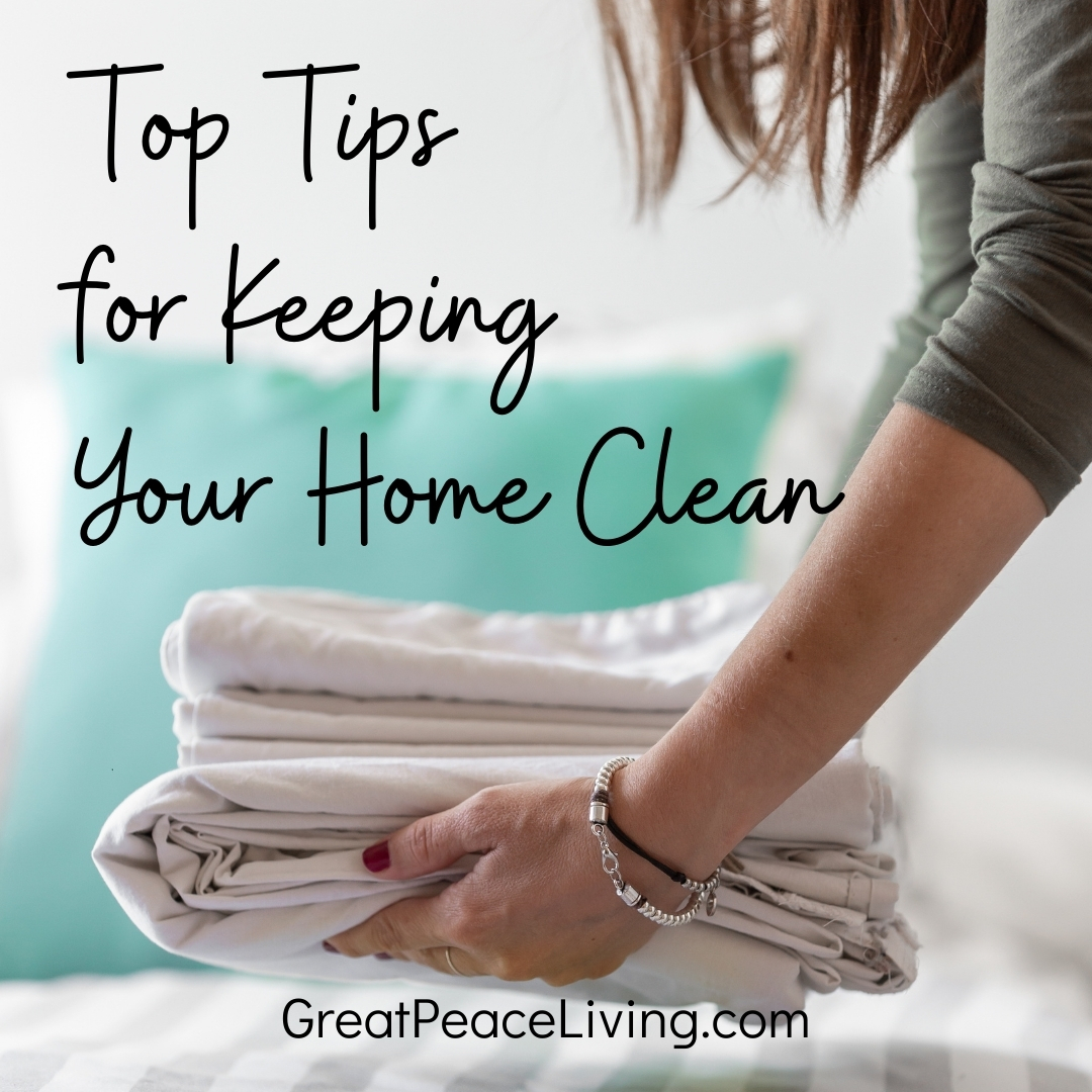 Top Tips for Keeping Your Home Clean | GreatPeaceLiving.com #home #homemaker #keeperathome #household #chores #householdchores